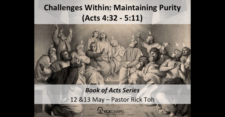 [Sermon] Challenges Within: Maintaining Purity (Acts 4:32 – 5:11)