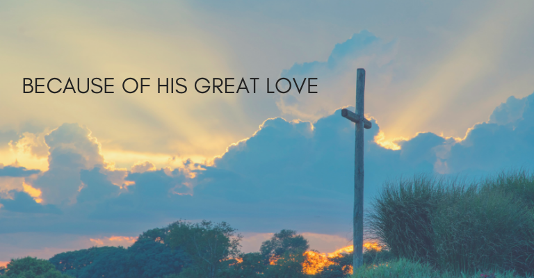 Because of His Great Love for Me